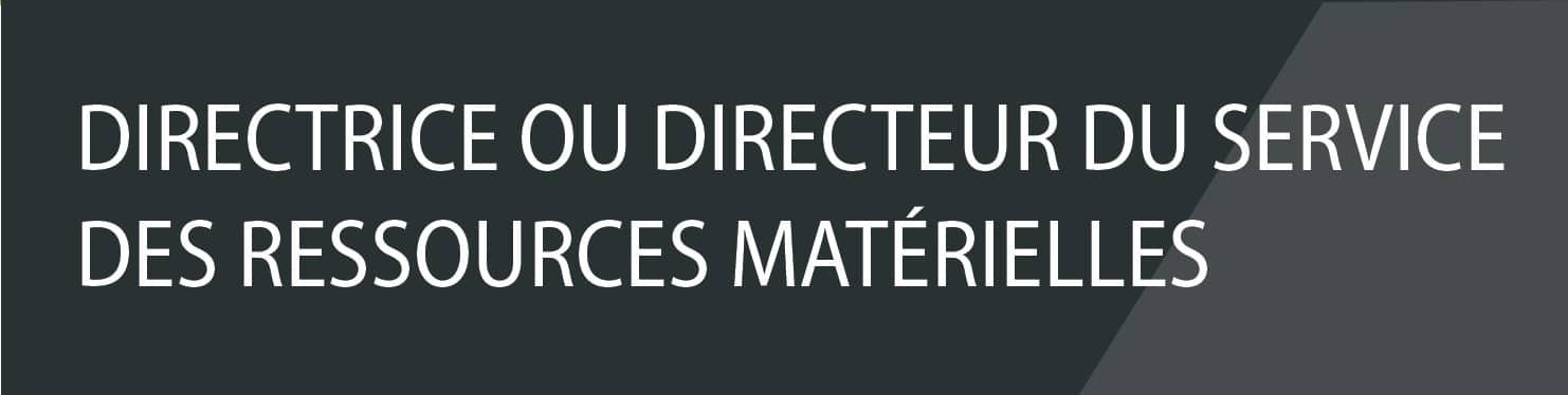 Directeur ou directrice du service des ressources matérielles